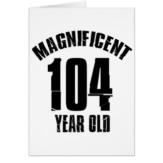 TRENDING 104 YEAR OLD BIRTHDAY DESIGNS CARD