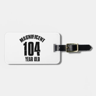 TRENDING 104 YEAR OLD BIRTHDAY DESIGNS LUGGAGE TAG
