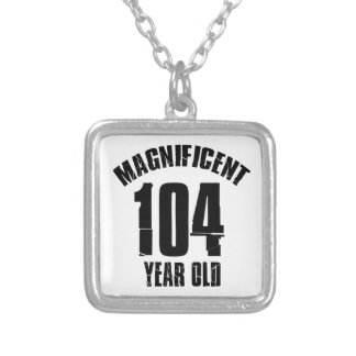 TRENDING 104 YEAR OLD BIRTHDAY DESIGNS SILVER PLATED NECKLACE