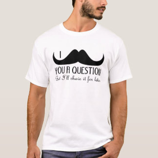 Trendy and cool I mustache you a question T-Shirt