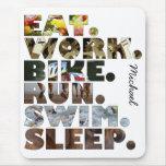 Triathlete Eat Work Bike Run Swim Sleep Daily Life Mouse Pad