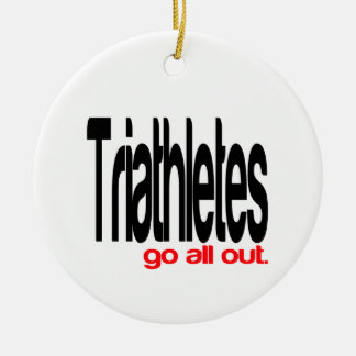 Triathletes Go All Out Ceramic Ornament