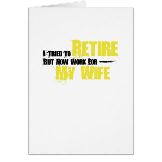 Trie To Retire But Now Work For My Wife Retirement Card
