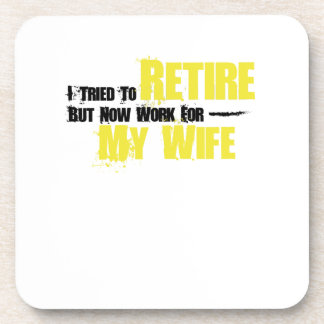 Trie To Retire But Now Work For My Wife Retirement Coaster