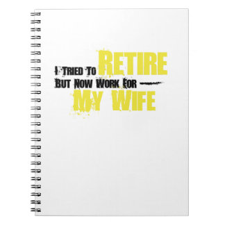 Trie To Retire But Now Work For My Wife Retirement Notebook