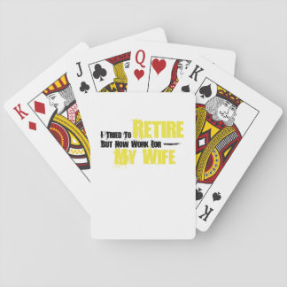 Trie To Retire But Now Work For My Wife Retirement Playing Cards