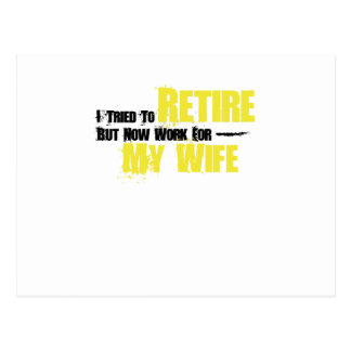 Trie To Retire But Now Work For My Wife Retirement Postcard