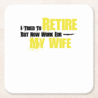 Trie To Retire But Now Work For My Wife Retirement Square Paper Coaster