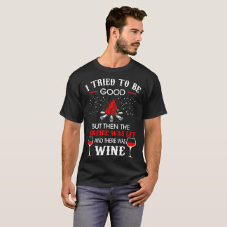 Tried Be Good But Then Bonfire Was Wine Camping T-Shirt