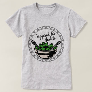 Triggered For Health Womens T T-Shirt