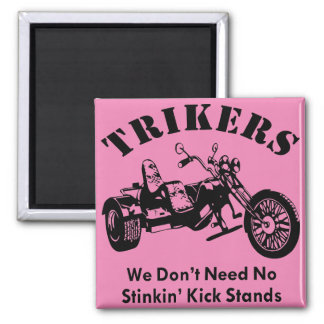 Trikers We Don't Need No Stinkin' Kick Stands Magnet