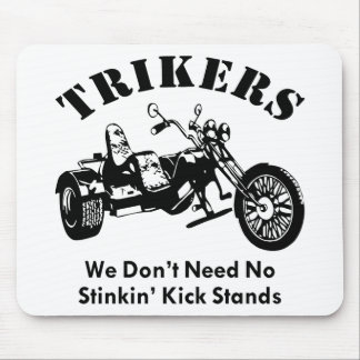 Trikers We Don't Need No Stinkin' Kick Stands Mouse Pad