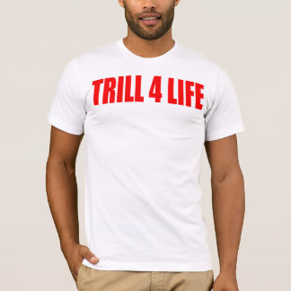 Trill for life t-shirt