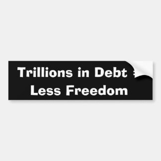 Trillions in Debt - Less Freedom Bumper Sticker