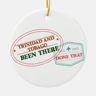 Trinidad and Tobago Been There Done That Ceramic Ornament