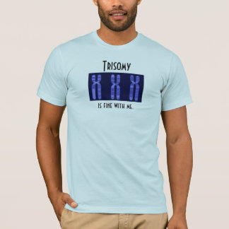 Trisomy is fine with me T-Shirt