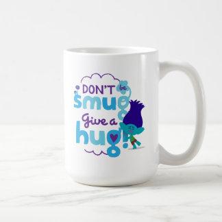 Trolls | Branch - Don't be Smug, Give a Hug Coffee Mug