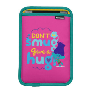 Trolls | Branch - Don't be Smug, Give a Hug iPad Mini Sleeve