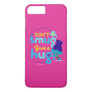 Trolls | Branch - Don't be Smug, Give a Hug iPhone 7 Plus Case