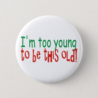Trop jeune pour être vieux macaron rond 5 cm