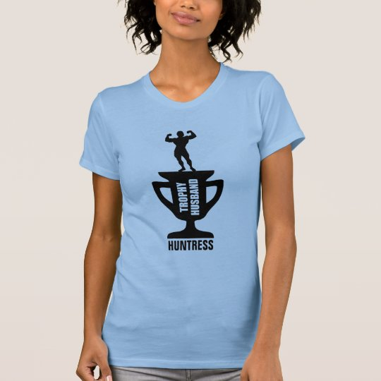 TROPHY HUSBAND HUNTRESS T-Shirt