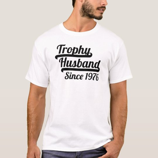 Trophy Husband Since 1976 T-Shirt