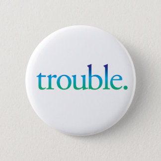 trouble button pin blue green ombre funny pin