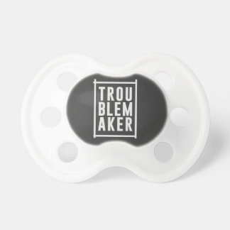 Trouble maker pacifier