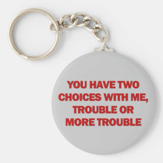 Trouble or More Trouble Keychain