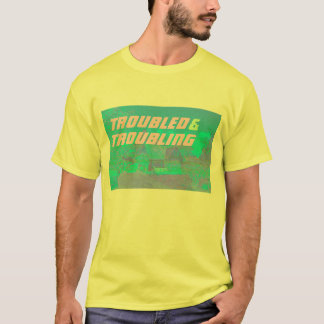 troubled and troubling T-Shirt