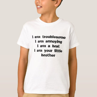 troublesome, annoying, a brat of a little brother T-Shirt