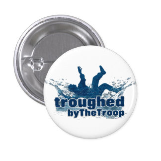 Troughed by The Troop button