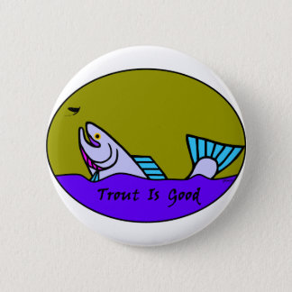 Trout Is Good IV 2 Inch Round Button