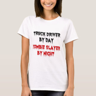 Truck Driver by Day Zombie Slayer by Night T-Shirt