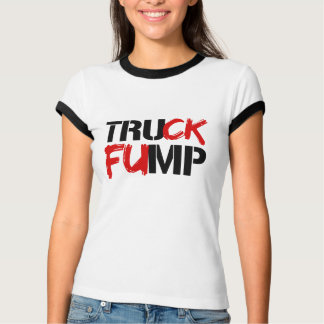 TRUCK FUMP SIGN -- Election 2016 - T-Shirt