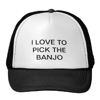 Trucker hat with I LOVE TO PICK THE BANJO on it.
