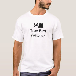 True Bird Watcher T-Shirt