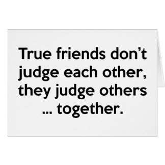True Friends Don't Each Other, They Judge Others … Card