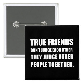 True Friends Judge Other People 2 Inch Square Button