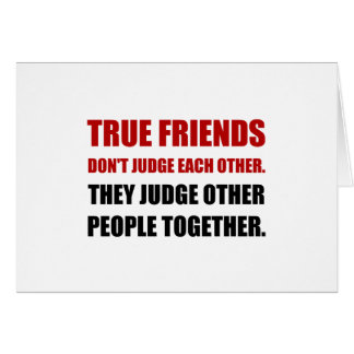 True Friends Judge Other People Card