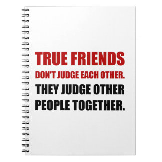 True Friends Judge Other People Note Book