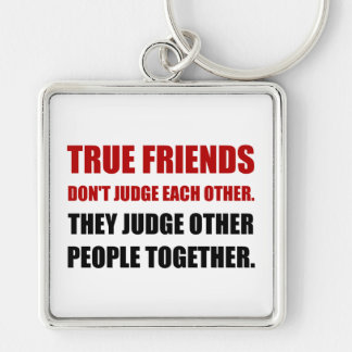 True Friends Judge Other People Silver-Colored Square Keychain