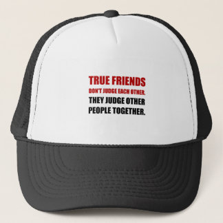 True Friends Judge Other People Trucker Hat