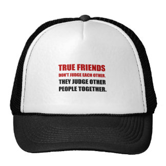 True Friends Judge Other People Trucker Hat