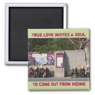 True love invites a soul to come out from hiding square magnet