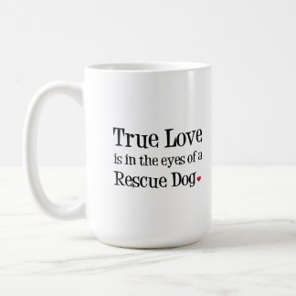 True Love is in the eyes of a Rescue Dog Mug