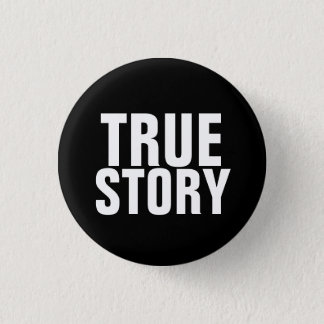 True Story 1 Inch Round Button