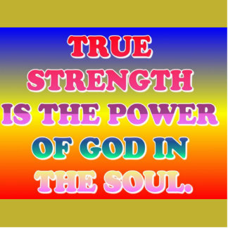 True Strength Is The Power Of God In The Soul. Standing Photo Sculpture