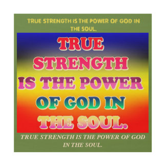 True Strength Is The Power Of God In The Soul. Wood Print
