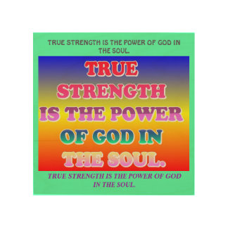 True Strength Is The Power Of God In The Soul. Wood Wall Art